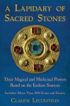 A Lapidary of Sacred Stones: Their Magical and Medicinal Powers Based on the Earliest Sources - Claude Lecouteux