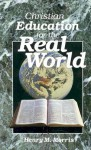 Christian Education for the Real World - Henry M. Morris