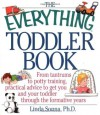 The Everything Toddler Book: From Controlling Tantrums to Potty Training, Practical Advice to Get You and Your Toddler Through the Formative Years - Linda Sonna