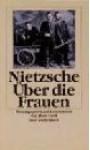 Über die Frauen - Friedrich Nietzsche
