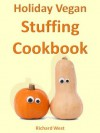 Holiday Vegan Stuffing Cookbook (Holiday Vegan Cookbooks) - Richard West