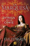 La Marquesa: Intriga En La Corte - Eve Edwards