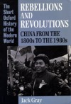 Rebellions and Revolutions: China from the 1800s to the 1980s - Jack Gray