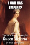 I Can Has Empire? - The Second Collection of the New Adventures of Queen Victoria - Pab Sungenis