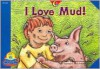 I Love Mud! (Fluency Readers) - Rozanne Lanczak Williams