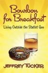 Bourbon for Breakfast: Living Outside the Statist Quo - Jeffrey Tucker