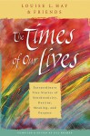 The Times of Our Lives: Extraordinary True Stories of Synchronicity, Destiny, Meaning, and Purpose - Louise L. Hay