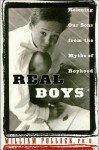 Real Boys: Rescuing Our Sons from the Myths of Boyhood - William S. Pollack