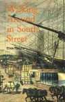 Walking Around in South Street: Discoveries in New York's Old Shipping District - Ellen Fletcher, Peter Neill