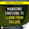 Managing Emotions to Learn from Failure - Dean Shepherd