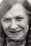 Jessie Kesson: Writing Her Life - Isobel Murray