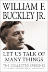 Let Us Talk of Many Things: The Collected Speeches - William F. Buckley Jr.