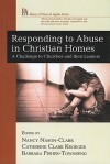 Responding To Abuse In Christian Homes: A Challenge To Churches And Their Leaders (House Of Prisca & Aquila) - Nancy Nason-Clark, Catherine Clark Kroeger, Barbara Fisher-Townsend
