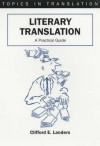 Literary Translation: A Practical Guide (Topics In Translation, 22) - Clifford E. Landers