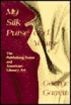 My Silk Purse and Yours: The Publishing Scene and American Literary Art - George Garrett