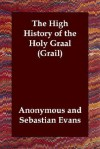The High History of the Holy Graal (Grail) - Unknown, Sebastian Evans