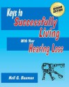 Keys to Successfully Living With Your Hearing Loss (2nd Edition) - Neil G. Bauman
