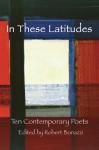 In These Latitudes: Ten Contemporary Poets - Robert Bonazzi