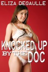 Knocked Up By the Doc - Eliza DeGaulle