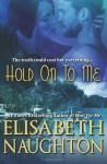 Hold on to Me  - Elisabeth Naughton