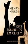 Dias Tranquilos em Clichy - Henry Miller, Jorge Freire