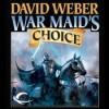 War Maid's Choice - David Weber, Nick Sullivan