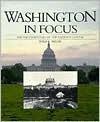 Washington In Focus: The Photo History Of The Nation's Capital - Philip Bigler