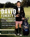 David Feherty's Totally Subjective History of the Ryder Cup - David Feherty, James A. Frank