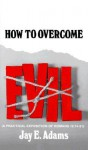 How to Overcome Evil - Jay E. Adams