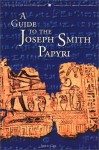 A Guide to the Joseph Smith Papyri - John Gee