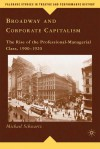 Broadway and Corporate Capitalism: The Rise of the Professional-Managerial Class, 1900-1920 - Michael Schwartz