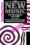 The New Music: The Avant-garde since 1945 - Reginald Smith Brindle