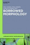 Borrowed Morphology - Nino Amiridze, Peter Arkadiev, Francesco Gardani