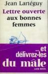 Lettre ouverte aux bonnes femmes ...et delivrez-les du male - Jean Lartéguy