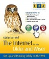 The Internet for the Older and Wiser: Get Up and Running Safely on the Web - Adrian Arnold