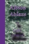 Albion Ablaze - John Timbers