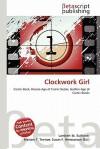 Clockwork Girl - Lambert M. Surhone, Mariam T. Tennoe, Susan F. Henssonow
