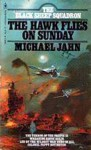 The Hawk Flies on Sunday - Michael Jahn