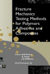 Fracture Mechanics Testing Methods for Polymers, Adhesives and Composites - D.R. Moore, J.G. Williams