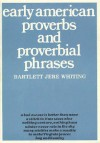 Early American Proverbs and Proverbial Phrases - Bartlett Jere Whiting