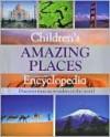 Children's Amazing Places Encyclopedia - Parragon