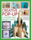 Creative Pop-Up: A History and Project Book: A Fascinating Introduction to Paper Engineering, with 50 Step-By-Step Folds and Projects - Trish Phillips, Ann Montanaro