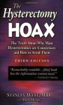 The Hysterectomy Hoax: The Truth About Why Many Hysterectomies Are Unnecessary and How to Avoid Them, 3rd Edition - Stanley West MD, Paula Dranov