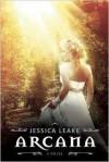 Arcana: A Novel - Jessica Leake