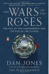 The Wars of the Roses: The Fall of the Plantagenets and the Rise of the Tudors by Dan Jones (2015-10-06) - Dan Jones