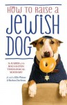 How To Raise A Jewish Dog - The Rabbis of the Boca Raton Theological Seminary, Ellis Weiner, Barbara Davilman