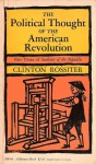 The Political Thought of the American Revolution (Part Three of Seedtime of the Republic Series) - Clinton Rossiter