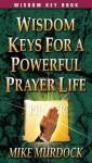 Wisdom Keys for a Powerful Prayer Life - Mike Murdock