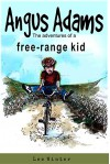 Angus Adams - the adventures of a free-range kid (The Free-Range Kid Mysteries Book 1) - Lee Winter