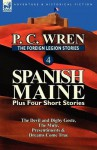 The Foreign Legion Stories 4: Spanish Maine Plus Four Short Stories: The Devil and Digby Geste, the Mule, Presentiments, & Dreams Come True - P.C. Wren